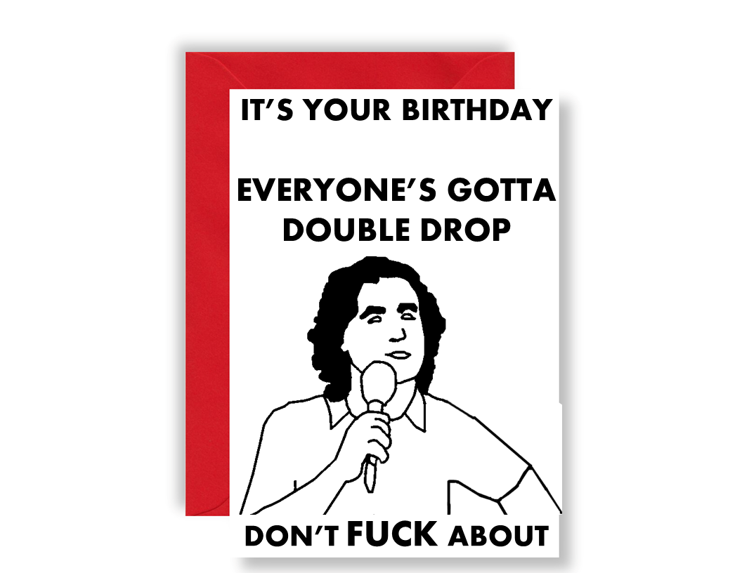 It's Your Birthday Everyone Has To Double Drop Don't F*ck About - Card