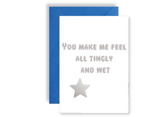 You Make Me Feel All Tingly And Wet - Card