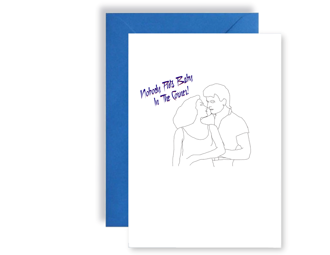 Nobody Puts Baby In The Corner - Card