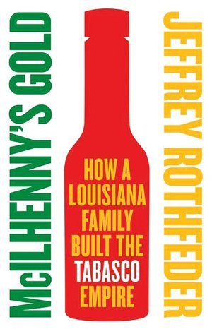 McIlhenny's Gold: How a Louisiana Family Built the Tabasco Empire