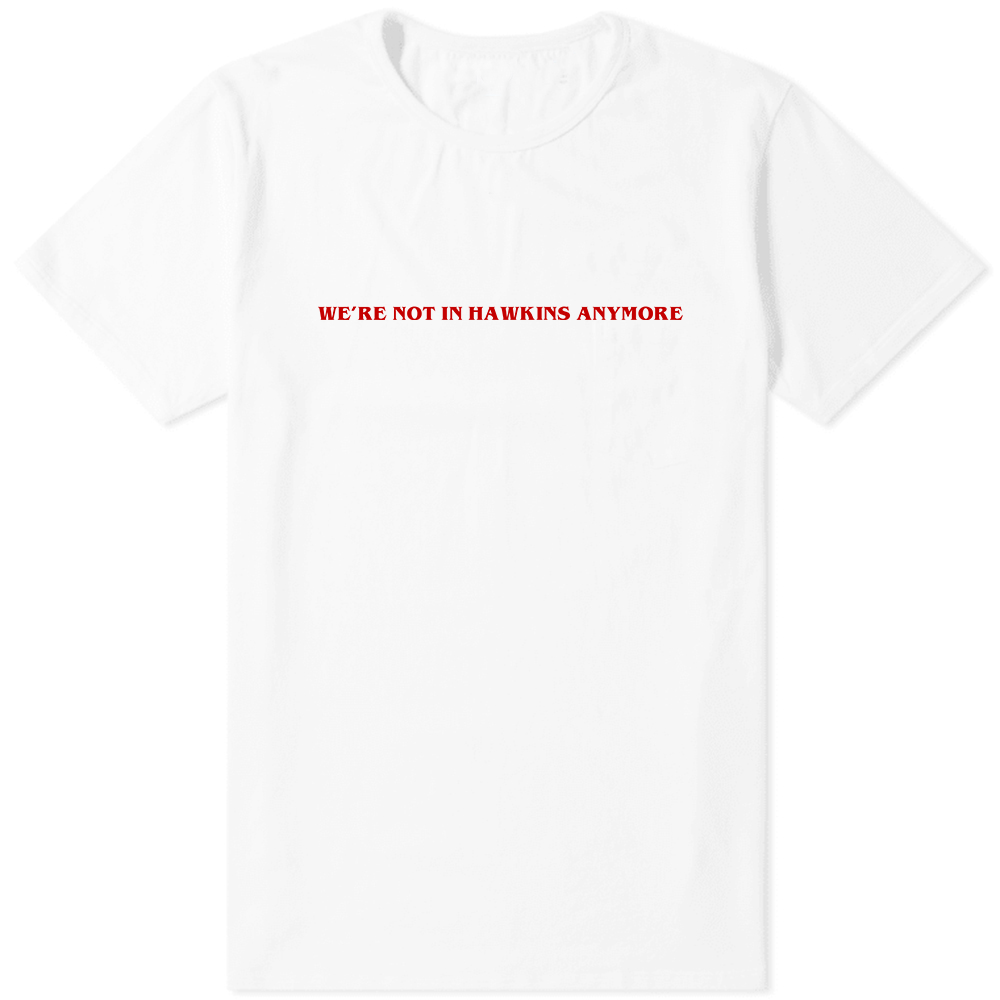 We're Not In Hawkins Anymore T-Shirt White
