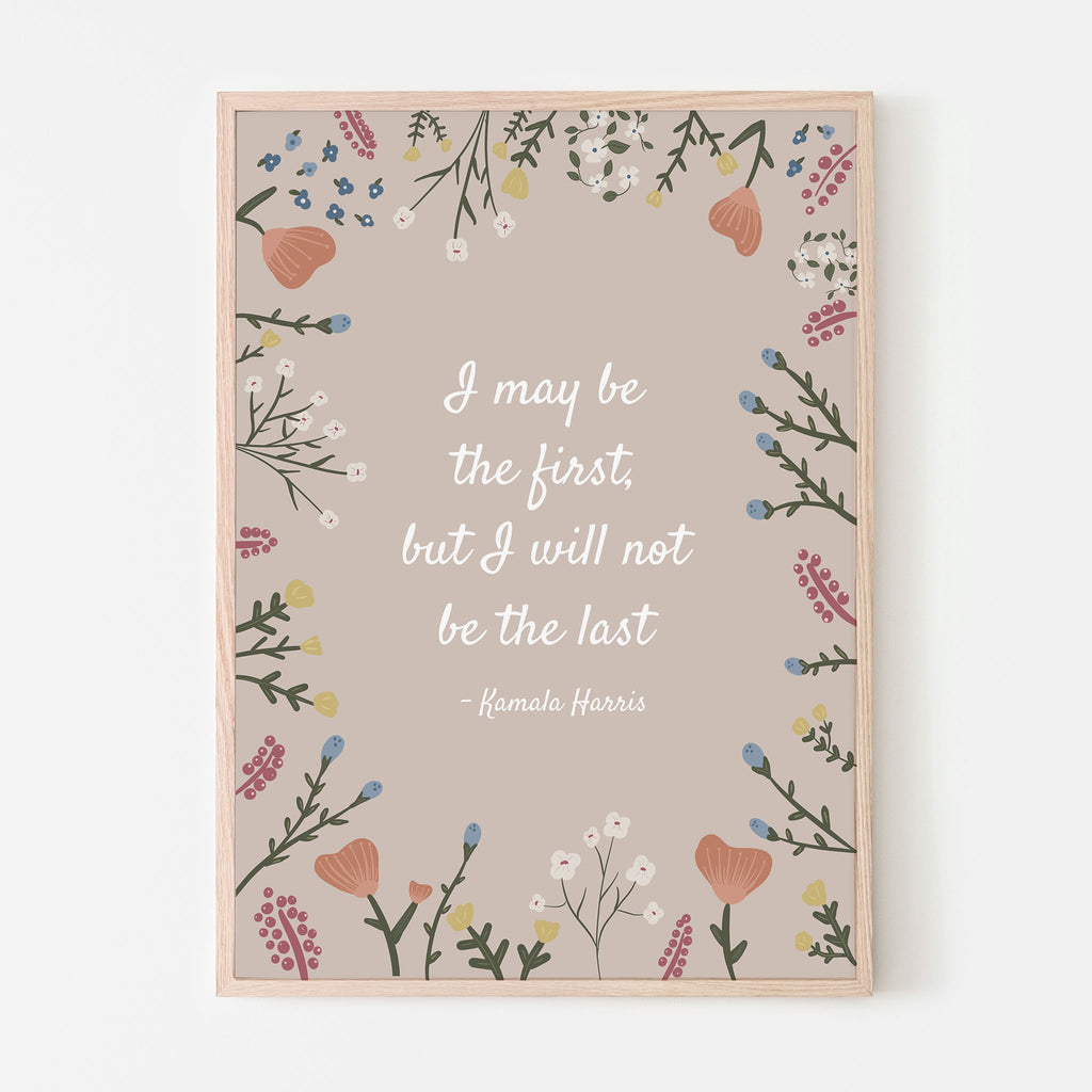 "Kamala Harris quote ""I may be the first but I will not be the last"". Floral qupte. Kamala Harris wall art. Madam Vice President. Cream background with florals."