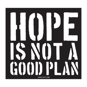Sticker- Hope is Not A Good Plan