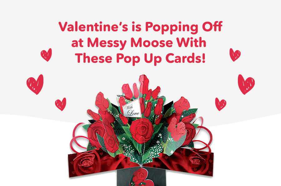 Valentine's is Popping Off at Messy Moose With These Pop Up Cards!
