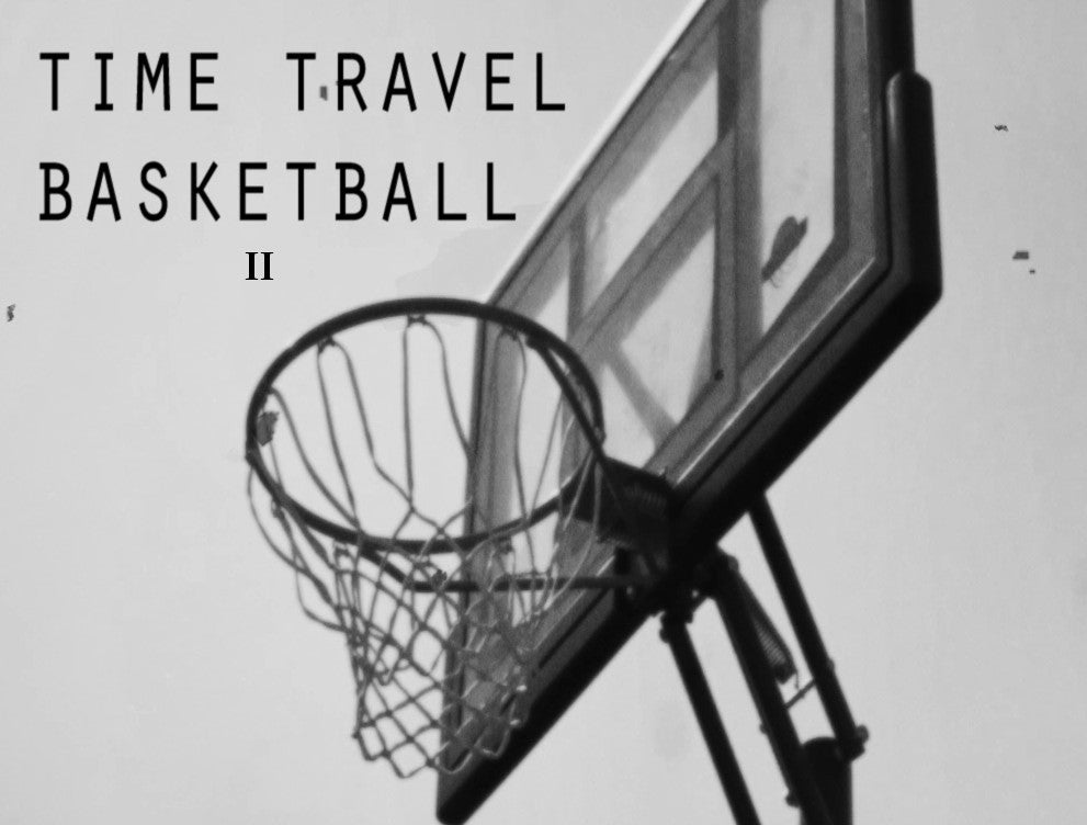 Time Travel Basketball Part II
