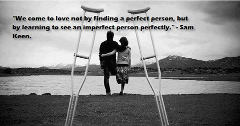 U201cWe Come To Love Not By Finding A Perfect Person, But By Learning To See An  Imperfect Person Perfectly.u201d U2013 Sam Keen.
