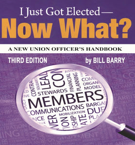 I Just Got Elected — Now What? A New Union Officer's Handbook - 3rd edition, 2020