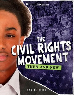 The Civil Rights Movement: Then and Now by Dan Elish
