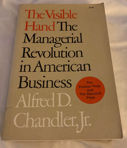 The Visible Hand: The Managerial Revolution in American Business - paperback