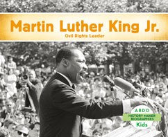 Martin Luther King, Jr.: Civil Rights Leader by Grace Hansen