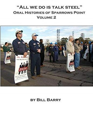 """All We Do is Talk Steel"" Oral Histories of Sparrows Point - Volume 2"