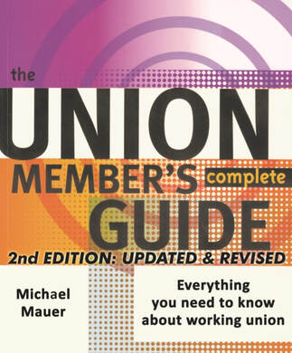 The Union Member's Complete Guide: Everything you need to know about working union - 2nd edition (2019) updated and revised