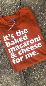 It's the Baked Macaroni & Cheese For Me - Unisex Shirt