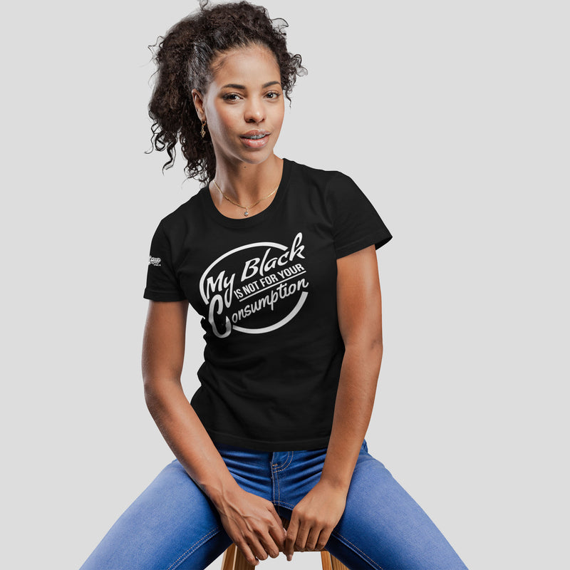 Ladies My Black is Not For Your Consumption Shirt