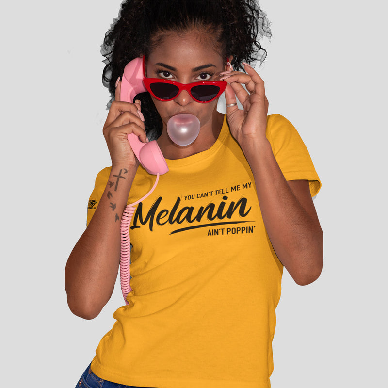 Ladies You Can't Tell Me My Melanin Ain't Poppin' Shirt