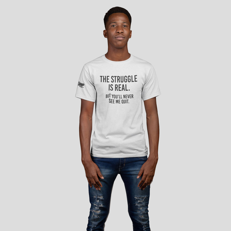 Unisex The Struggle is Real, But You'll Never See Me Quit Shirt