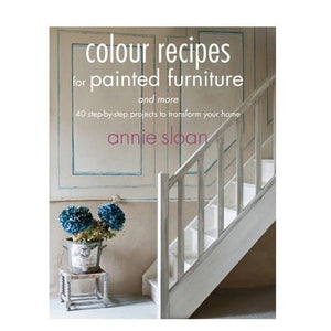 Annie Sloan Colour Recipes for Painted Furniture and More