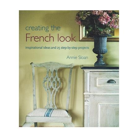 Annie Sloan Creating The French Look Book