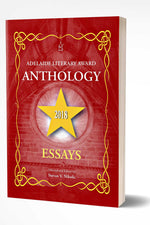 ADELAIDE LITERARY AWARD ANTHOLOGY 2018 ESSAYS