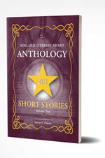 ADELAIDE LITERARY AWARD ANTHOLOGY 2018 SHORT STORIES Vol.2