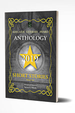 ADELAIDE LITERARY AWARD ANTHOLOGY 2019 SHORT STORIES Vol.1