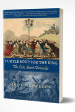 TURTLE SOUP FOR THE KING: The Cato Street Chronicles