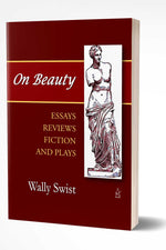 ON BEAUTY: Essays, Reviews, Fiction, and Plays