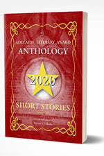 2020 ADELAIDE LITERARY AWARD ANTHOLOGY: SHORT STORIES, Vol. I