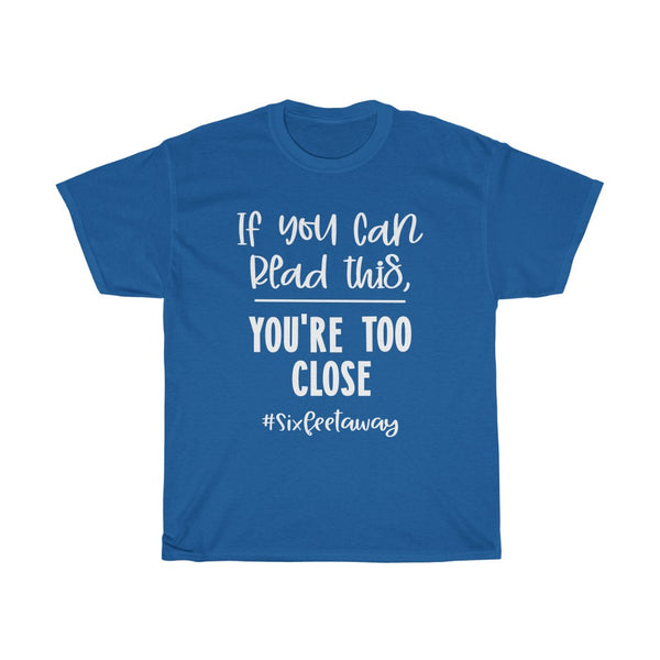 You're Too Close T-shirt
