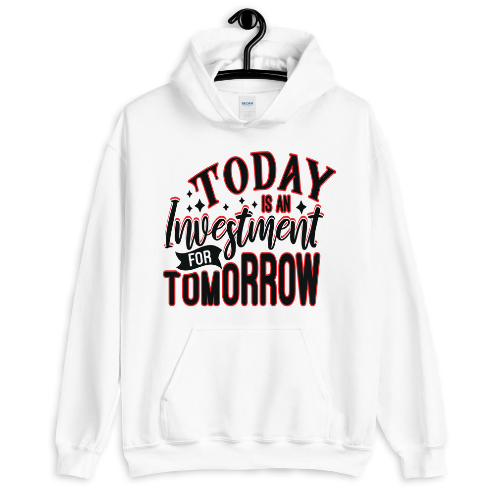 TODAY IS AN INVESTMENT FOR TOMORROW    Unisex Hoodie