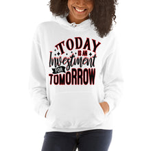 Load image into Gallery viewer, TODAY IS AN INVESTMENT FOR TOMORROW    Unisex Hoodie