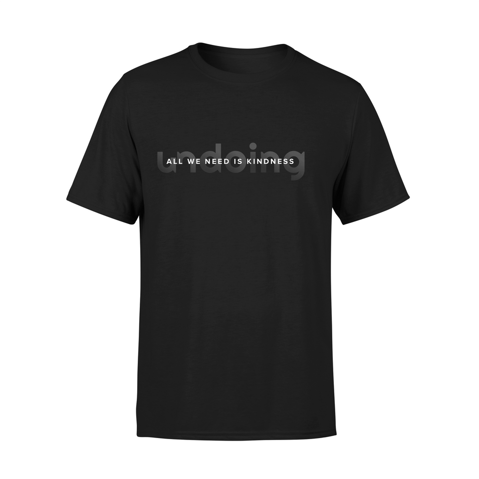 All we need is kindness Gradient Fade - Black Undoing tshirt