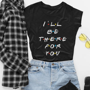 I Will Be There For You Friend T-Shirt - GoinsShop