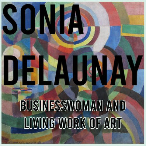 Sonia Delaunay: businesswoman and living work of art