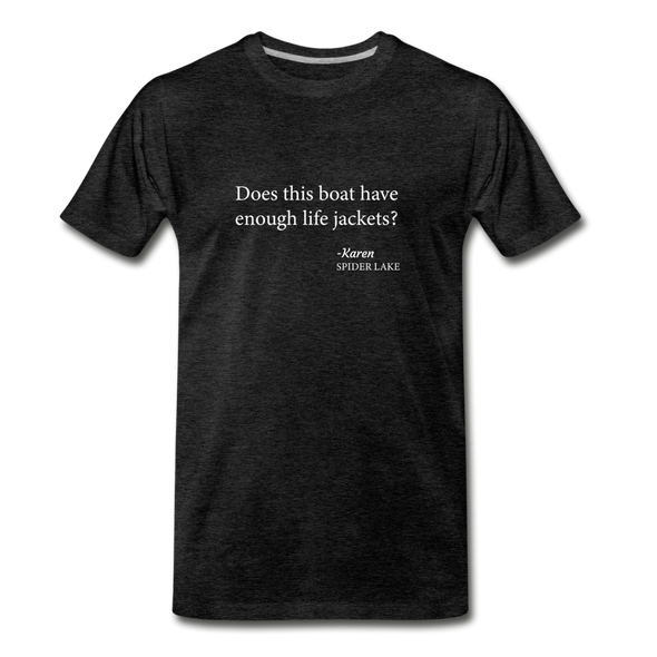Does this boat have enough life jackets signed Karen Spider Lake Premium T-Shirt - charcoal gray