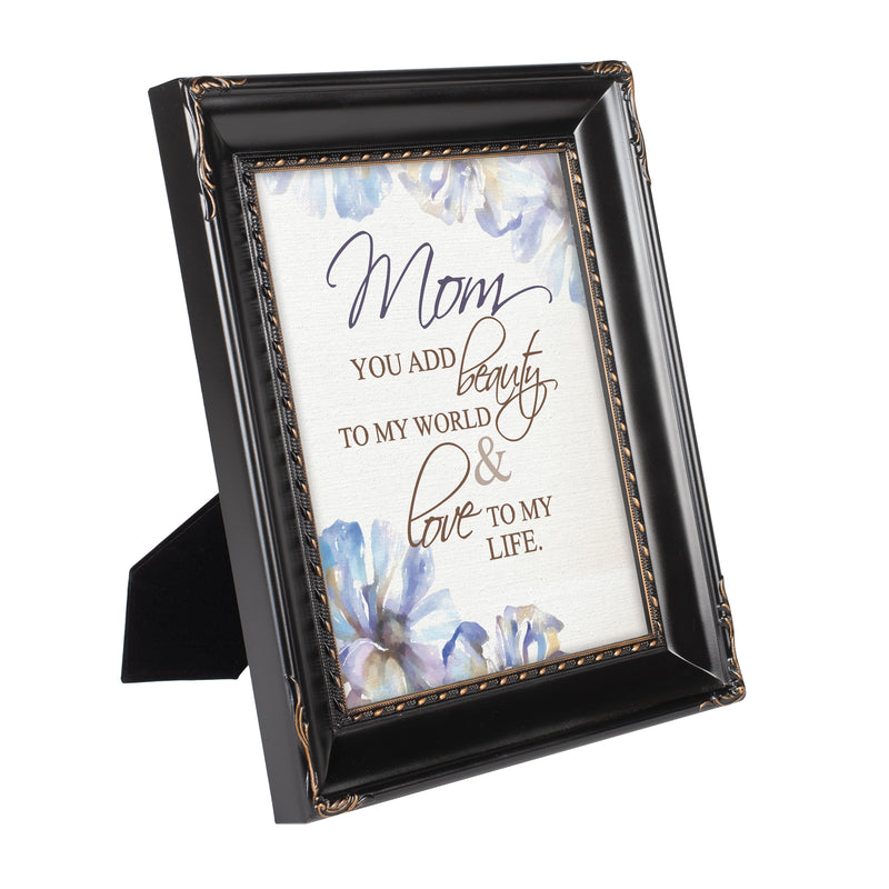 Mom You Add Beauty to My World Black Rope Trim 8 x 10 Table Top and Wall Photo Frame