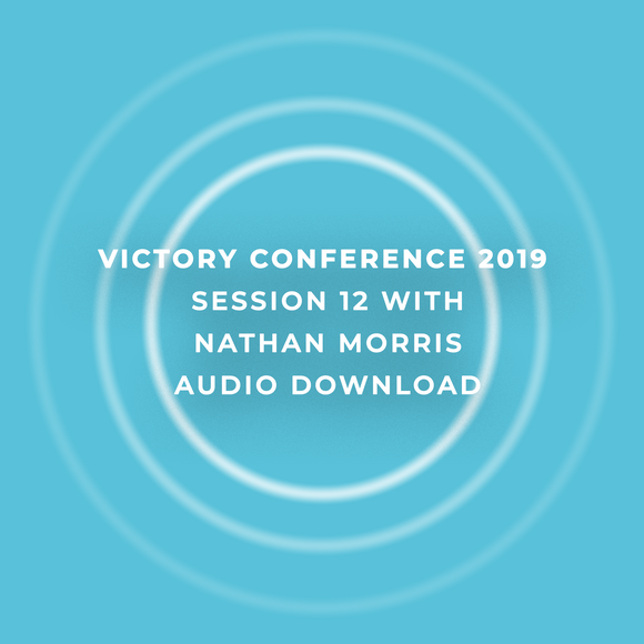 Victory Conference 2019 | Session 12 | Nathan Morris | Audio