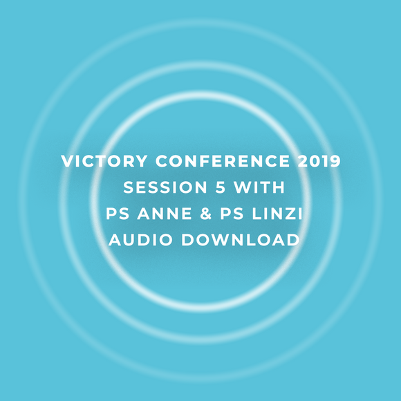 Victory Conference 2019 | Session 5 | Ps. Anne & Ps. Linzi Carter | Audio