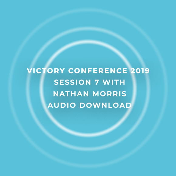 Victory Conference 2019 | Session 7 | Nathan Morris | Audio