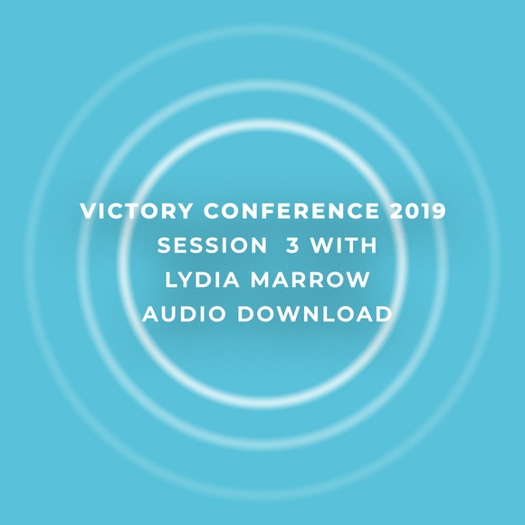 Victory Conference 2019 | Session 3 | Lydia Marrow | Audio