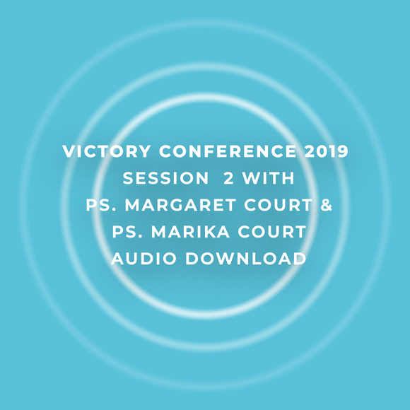 Victory Conference 2019 | Session 2 | Ps. Margaret Court & Ps. Marika Court | Audio