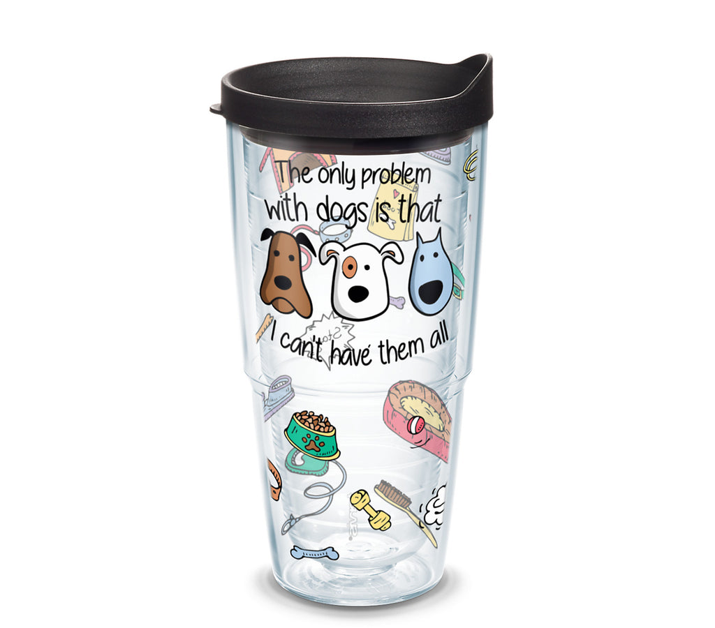 'The only problem with dogs is that I can't have them all', 24 oz. Tumbler with black lid