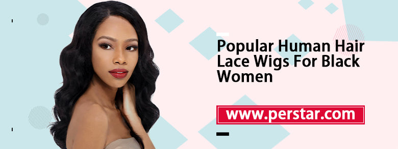 popular human hair lace wigs for black women