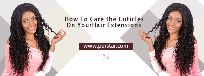 care the cuticles on you hair extensions