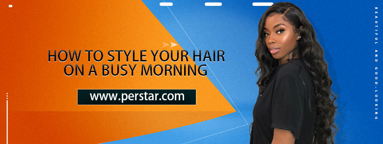 How To Style Your Hair On a Busy Morning