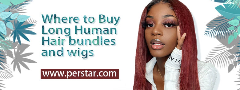 Where to Buy Long Human Hair bundles and wigs