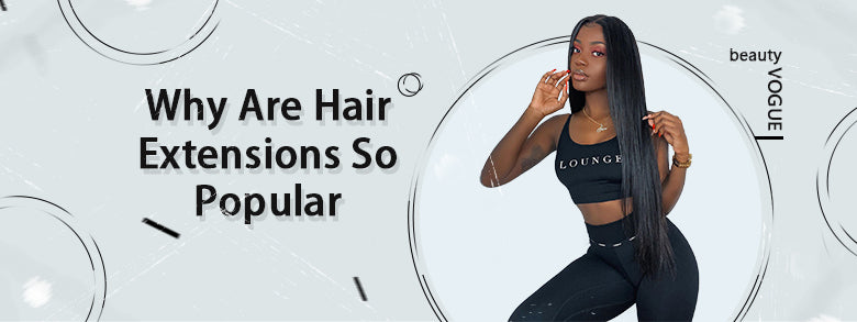 Why Are Hair Extensions So Popular