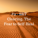 #9-SRT Clearing The Program The Fear to Self-heal