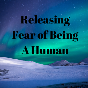 Releasing Fear of Being Fully Human