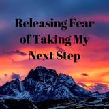 Releasing Fear of Taking The Next Step